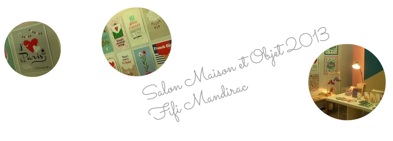 Maison et objet 2013 fifi mandirac cocon de d coration for Salon maison et objet particuliers