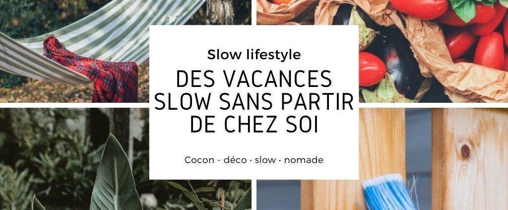 vacances slow rester chez soi activites exemple idées simplicité