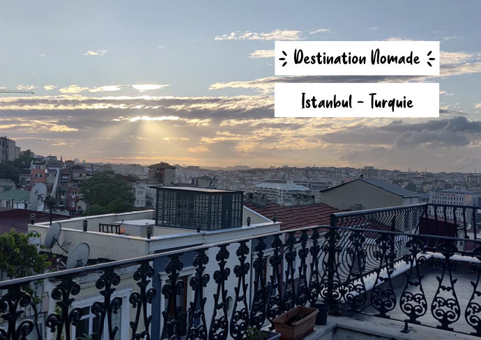 destination nomade istanbul premieres impressions