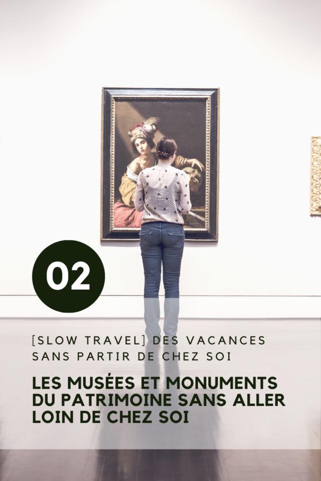 activites slow sans partir vacances visiter les lieux culturels et musées locaux