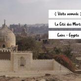 nomade egypte caire visiter cite des morts nécropole ancienne