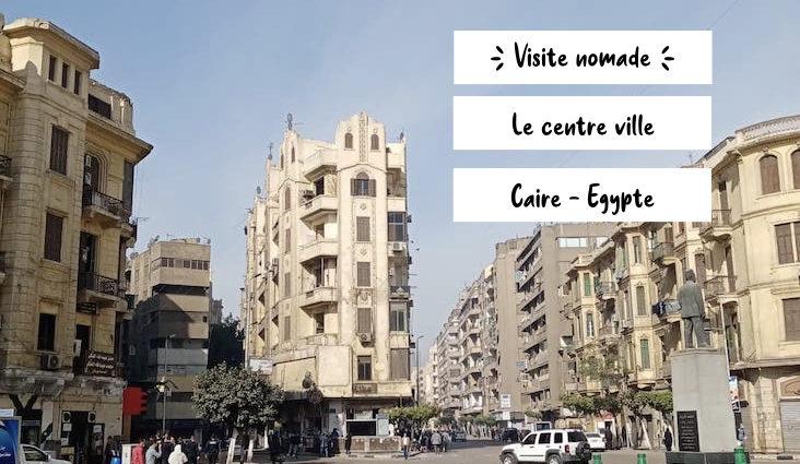visite nomade centre ville caire architecture