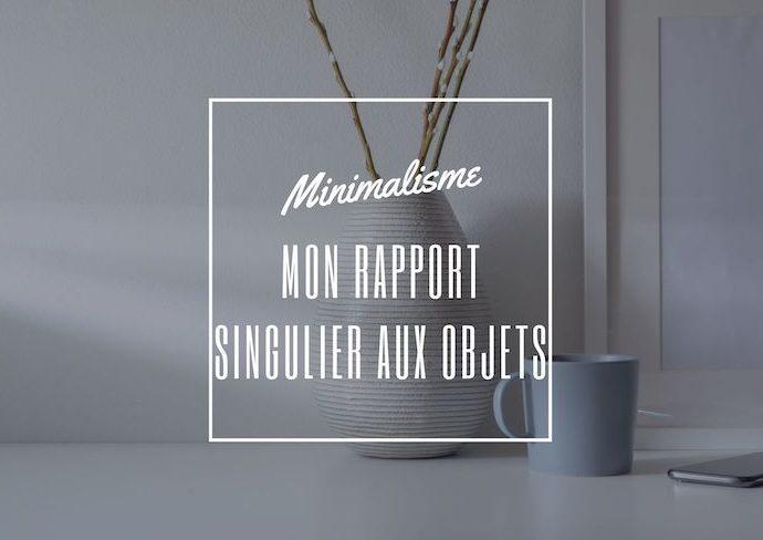 minimalisme rapport aux objets interview questions réponse partage d'expérience